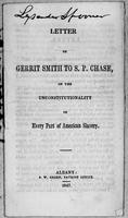 Letter of Gerrit Smith to S. P. Chase, on the Unconstitutionality of Every Part of American Slavery.