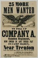 25 more men wanted to fill up Company A, Camden Regiment, now sworn in, and under pay in Camp Olden, near Trenton.