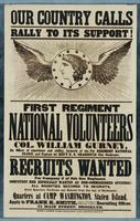 Our country calls rally to its support! First Regiment National Volunteers, Col. William Gurney, an officer of experience and ability, formerly of the 7th Regiment National Guard, and Captain 1st. Reg't U.S. Chasseurs (Col. Cochrane).