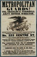 Metropolitan guards! Col. Charles S. Turnbull, Adj't George Wheaton. Having received authority to raise a company for this fine regiment, I have opened a recruiting office at No. 223 Centre St.