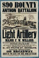 $90 Bounty Anthon Battalion of Light Artillery, Major F.W. Willard. This splendid organization, now being raised by special authorization of the President, will soon take the field.