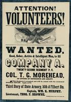 Attention! Volunteers! Wanted, Good, sober, active & intelligent men, to fill Company A. Twenty-Second Regiment P.V. Col. T.C. Morehead, an officer of experience and ability.