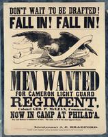 Don't wait to be drafted! Fall in! Fall in! Men wanted for Cameron Light Guard Regiment, Colonel Geo. P. McLean, commanding, now in camp at Philad'a.