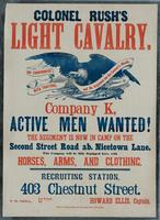 Colonel Rush's Light Cavalry. Company K, active men wanted! The regiment is now in camp on the Second Street Road ab. Nicetown Lane.