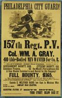 Philadelphia City Guard! 157th Reg't P.V. Col. Wm. A Gray. 40 able-bodied men for Co. B., to complete the roll of the Company, attached to this popular Regiment, now encamped near the city.