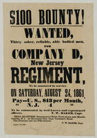 $100 Bounty! Wanted, thirty sober, reliable, able bodied men, for Company D, New Jersey Regiment, to be mustered into service on Saturday, August 24, 1861 … to be commanded by well known and experienced officers.