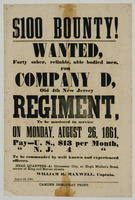 $100 Bounty! Wanted, forty sober, reliable, able bodied men, for Company D, Old 4th New Jersey Regiment, to be mustered in service on Monday, August 26, 1861. …