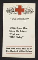 """A great net of mercy drawn through an ocean of unspeakable pain"". While some one gives his life - What are you giving? War fund week, May 20-27, one hundred million dollars, page [1]."