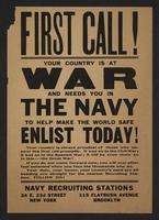First call! Your country is at war and needs you in the Navy to help make the world safe. Enlist now! … Navy recruiting stations, 34 E. 23d Street, New York, 115 Flatbush Avenue, Brooklyn.