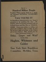 Out of a hundred million people, President Wilson put his finger on a hundred thousand national guardsmen and said: Tag! You're it! … Delay, linger, and wait? Vote for Hughes, Whitman and Calder. New York State Republican Committee, McAllen, Texas.