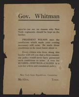 Gov. Whitman says he can see no reason why New York regiments should be kept on the border. President Wilson says the conditions which made your coming necessary still exist. He made those conditions so he must know about it … A vote for Hughes---Whitman-
