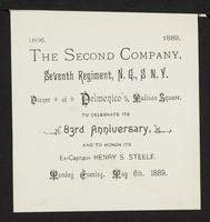 1806. 1889. The Second Company, Seventh Regiment, N.G., S.N.Y. Dinner at Delmonico's, Madison Square, to celebrate its 83rd anniversary, and honor its ex-captain Henry S. Steele. Monday evening, May 6th, 1889, page [1].