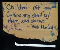 """Children get your culture and don't sit there and gesture""--Bob Marley"